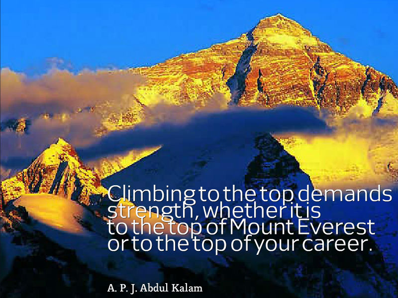 Climbing to the top demands strength whether it is to the top of Moount Everest or to the top of your career