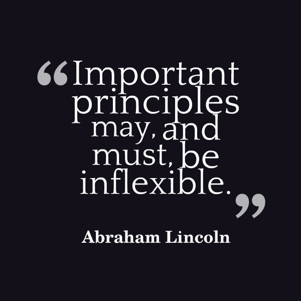 Important principles may and must be inflexible