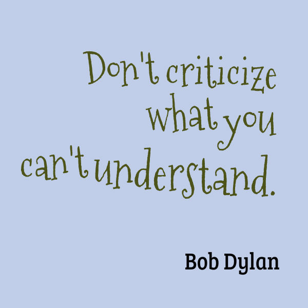 Don't criticize what you cant understand