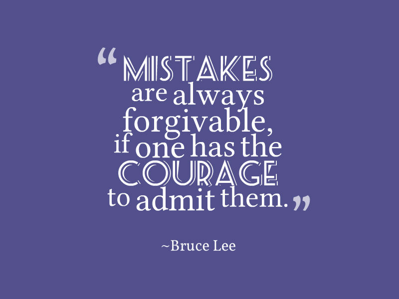 Mistakes are always forgivable if one has the courage to admit them