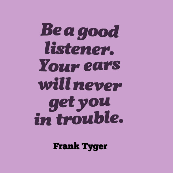 Frank Tyger Quote About Listening - Awesome Quotes About Life