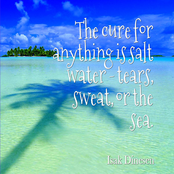 The cure for anything is salt water - tears, sweat, or the sea