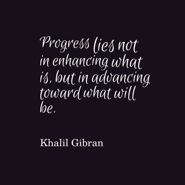 Khalil Gibran Quote About Progress Awesome Quotes About Life Amazing Progress Quotes
