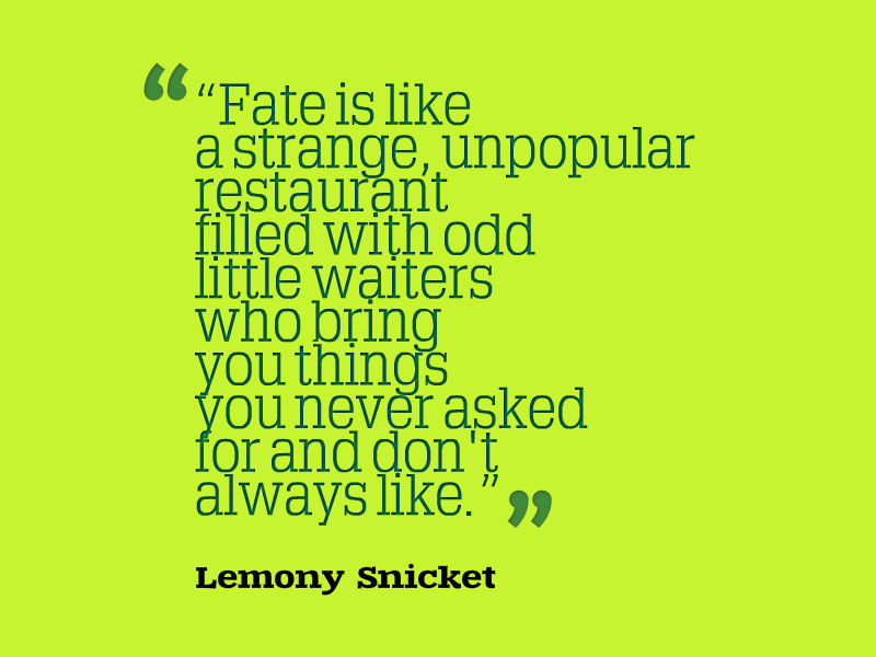 Lemony Snicket Quote In Love As In Life One Misheard: Lemony Snicket Quote About Fate