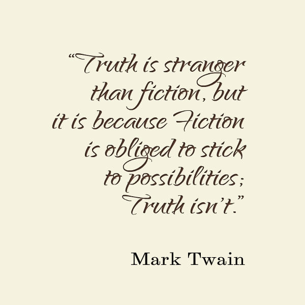 Truth is stranger than fiction, but it is because fiction is obliged to stick to possibilities; truth isn't