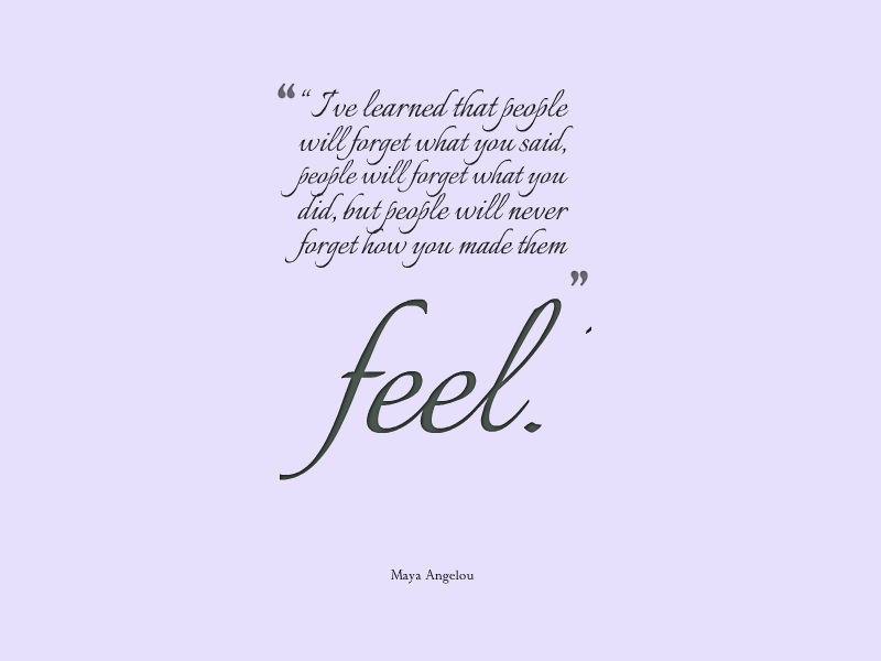 People never forget how you made them feel quopte essay