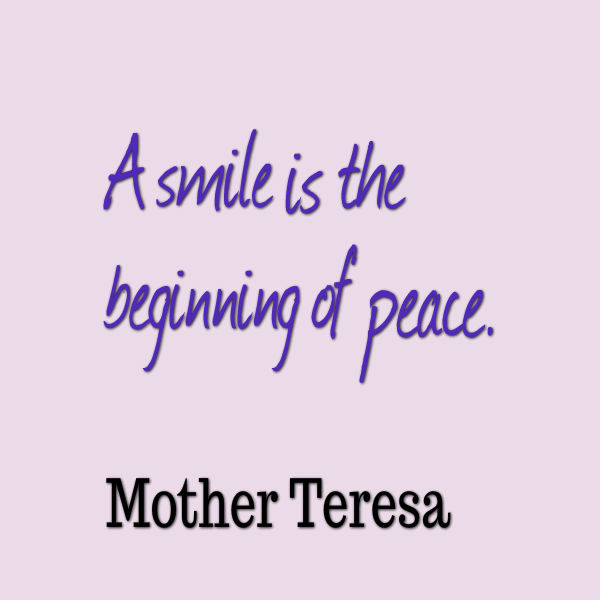 A smile is the beginning of peace