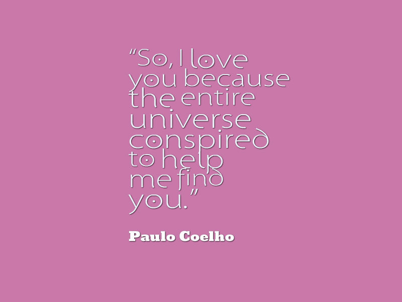 I Love You Quotes 2014 : ... love you because the entire universe conspired to help me find you