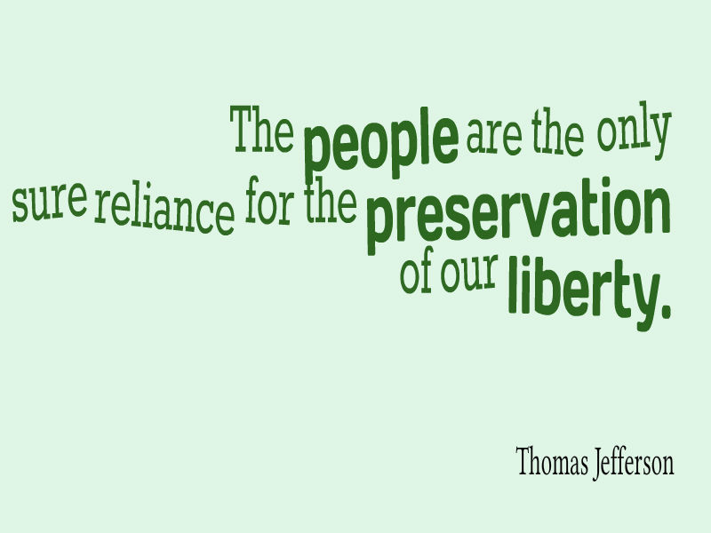 The people are the only sure reliance for the preservation of our liberty