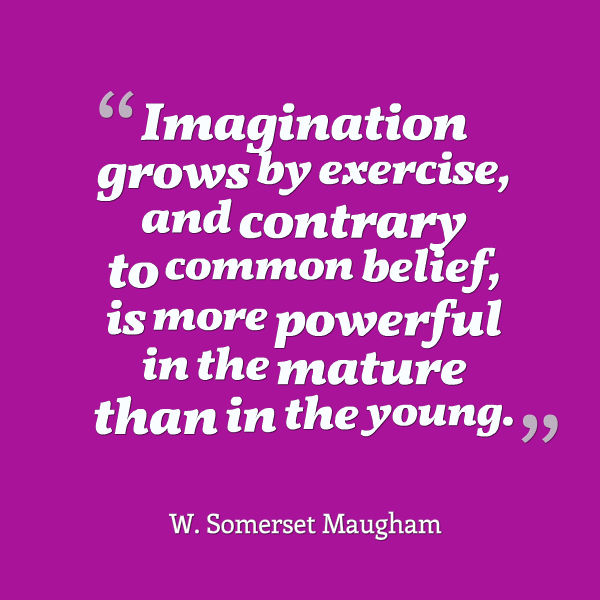 W-Somerset-Maugham-Imagination-grows-by-exercise-and-contrary-to-common-belief-is-more-powerful-in-the-mature-than-in-the-young.jpg