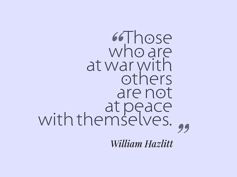 Those who are at war with others are not at peace with themselves