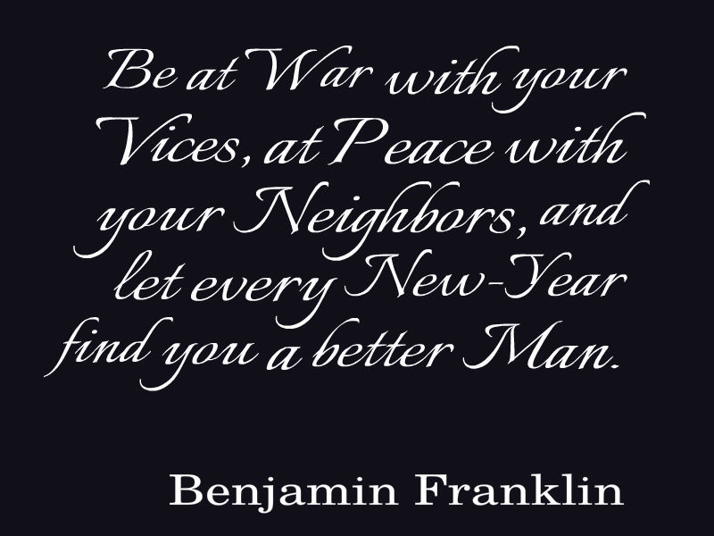 Be at war with your vices, at peace with your neighbors, and let every New Year find you a better man