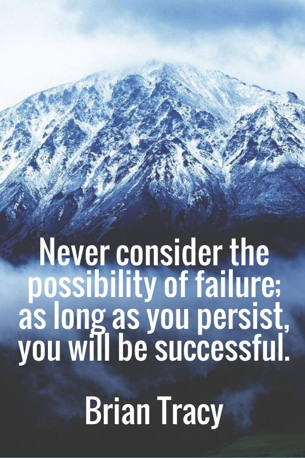 Never consider the possibility of failure; as long as you persist, you will be successful.