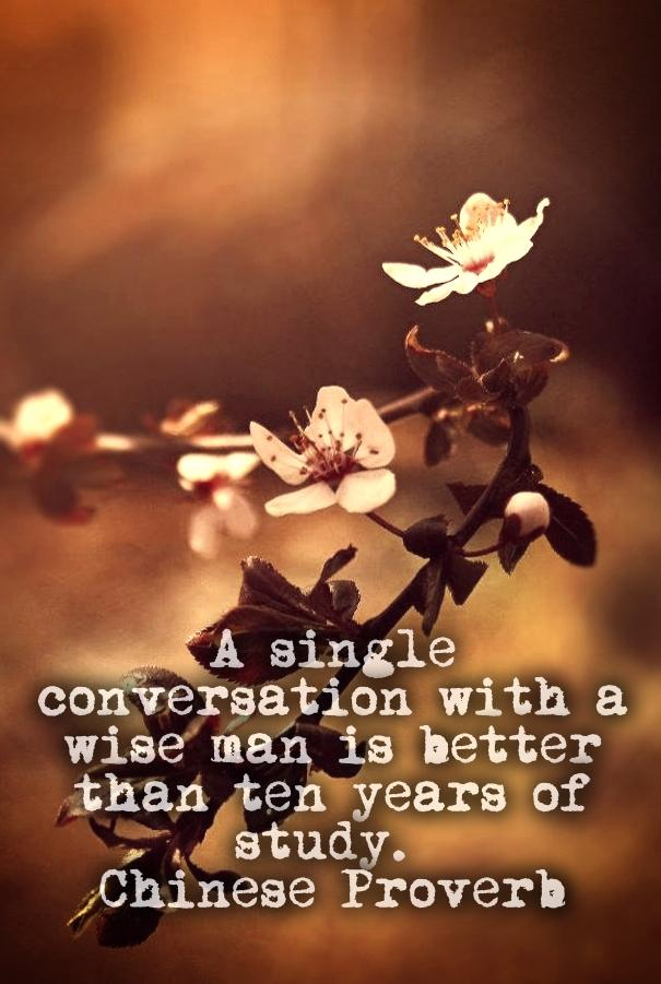 A single conversation with a wise man is better than ten years of study.