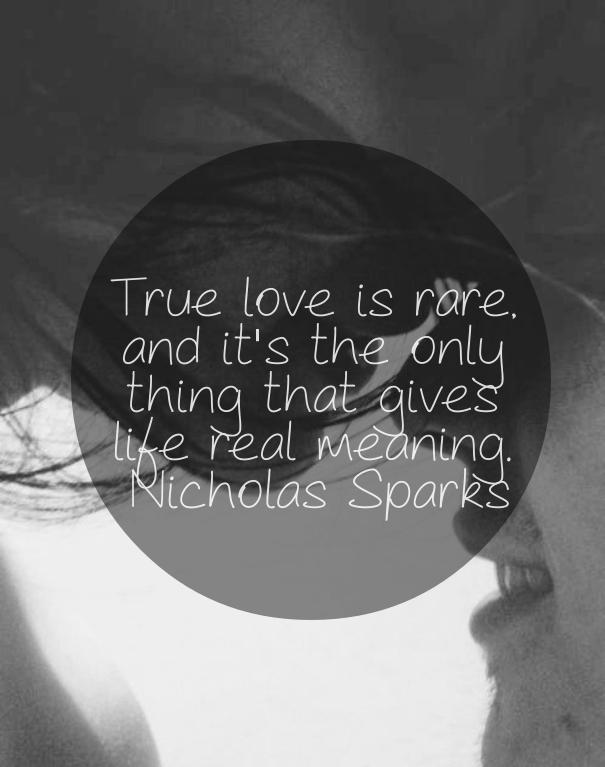 True love is rare, and its the only thing that gives life real meaning.