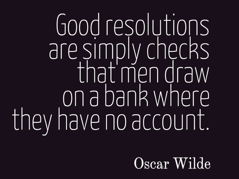 Oscar Wilde Quote About Resolutions. Good Resolutions Are Simply Checks  That Men Draw On A Bank Where They Have No Account