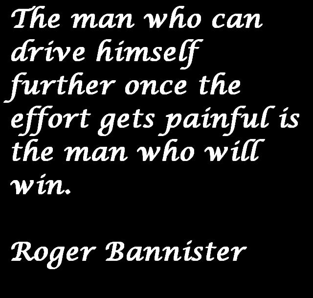 The man who can drive himself further once the effort gets painful is the man who will win
