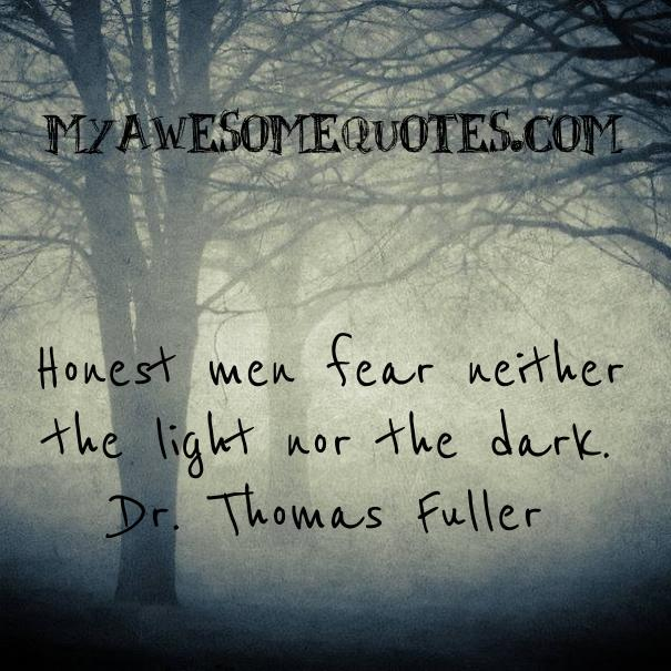 Honest Men Fear Neither The Light Nor The Dark.