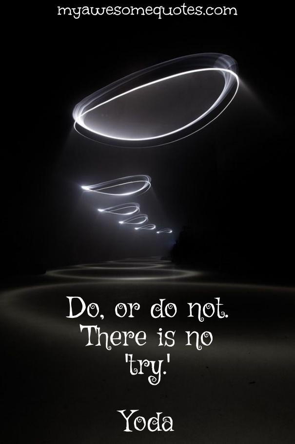 Do or do not There is no Try.