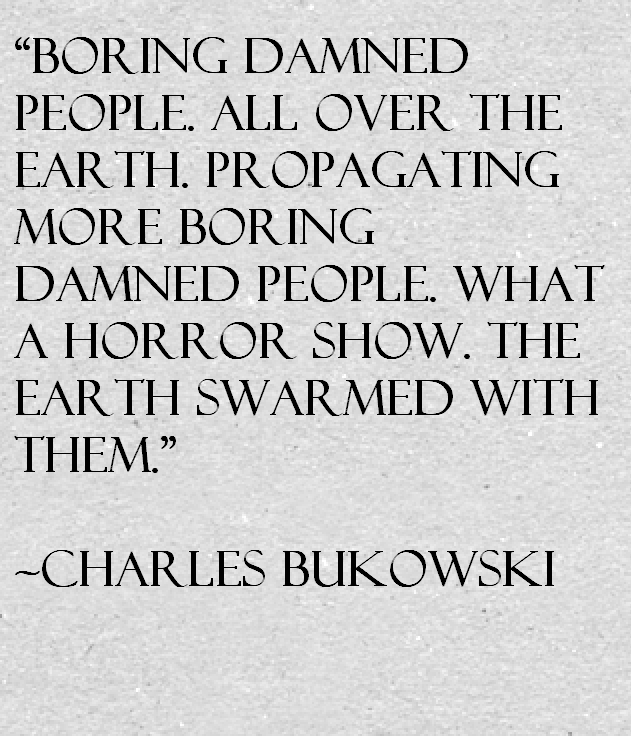 boring people. post navigation. published incharles bukowski quote about boring people