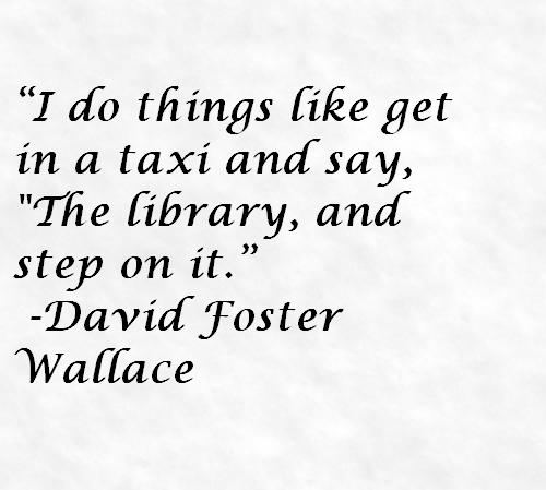 David Foster Wallace Funny Quote About The Library - Awesome ...