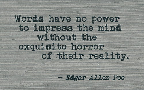 Words have no power to impress the mind without the exquisite horror of their reality