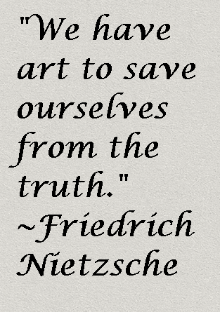 We have art to save ourselves from the truth