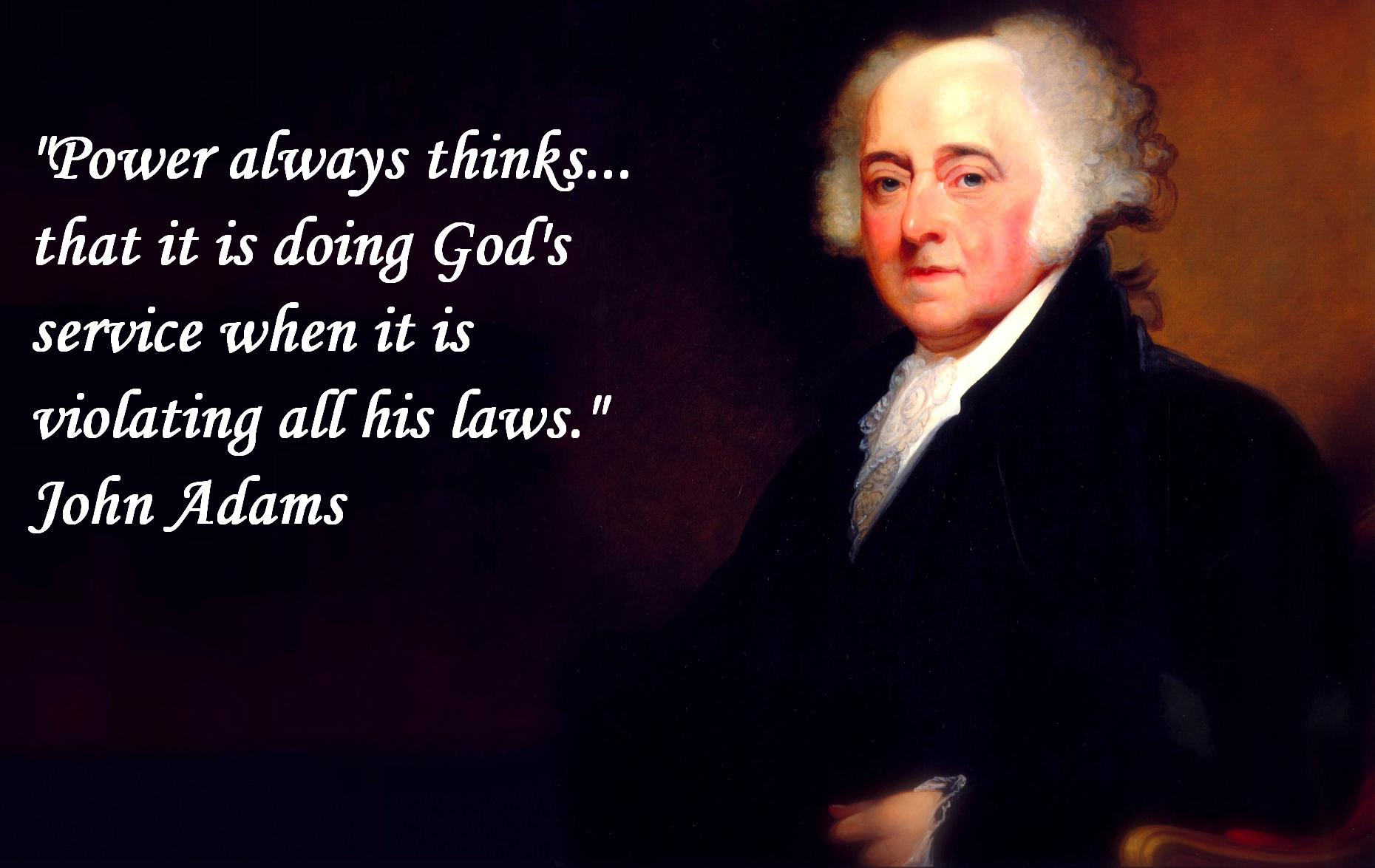 Power always thinks... that it is doing God's service when it is violating all of His laws.