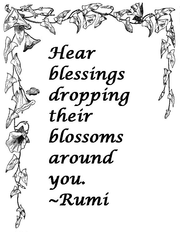 Hear blessings dropping their blossoms around you