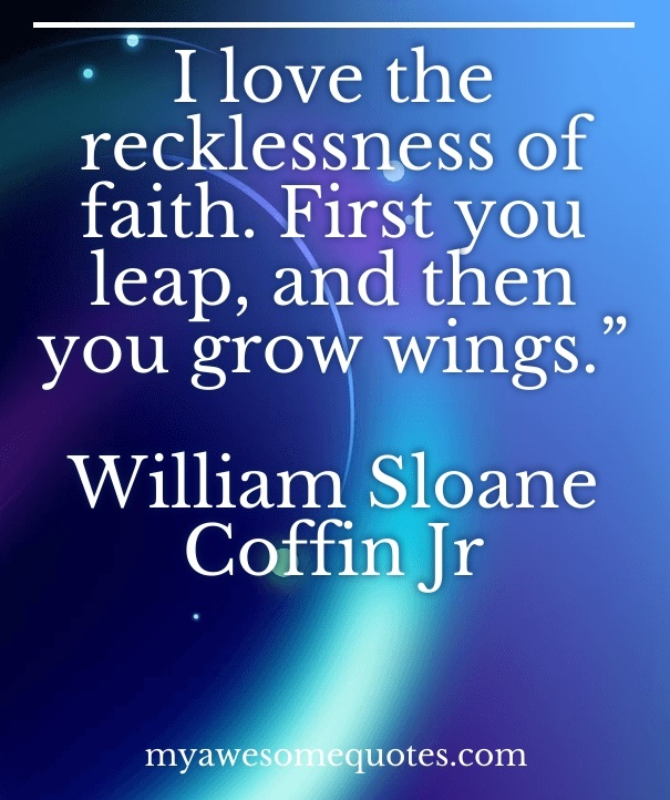 I love the recklessness of faith.  First you leap, and then you grow wings.
