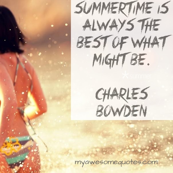 Summertime is always the best of what might be.