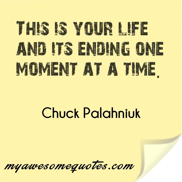Quotes About Your Life Unique Chuck Palahniuk Quote About Living Your Life  Awesome Quotes